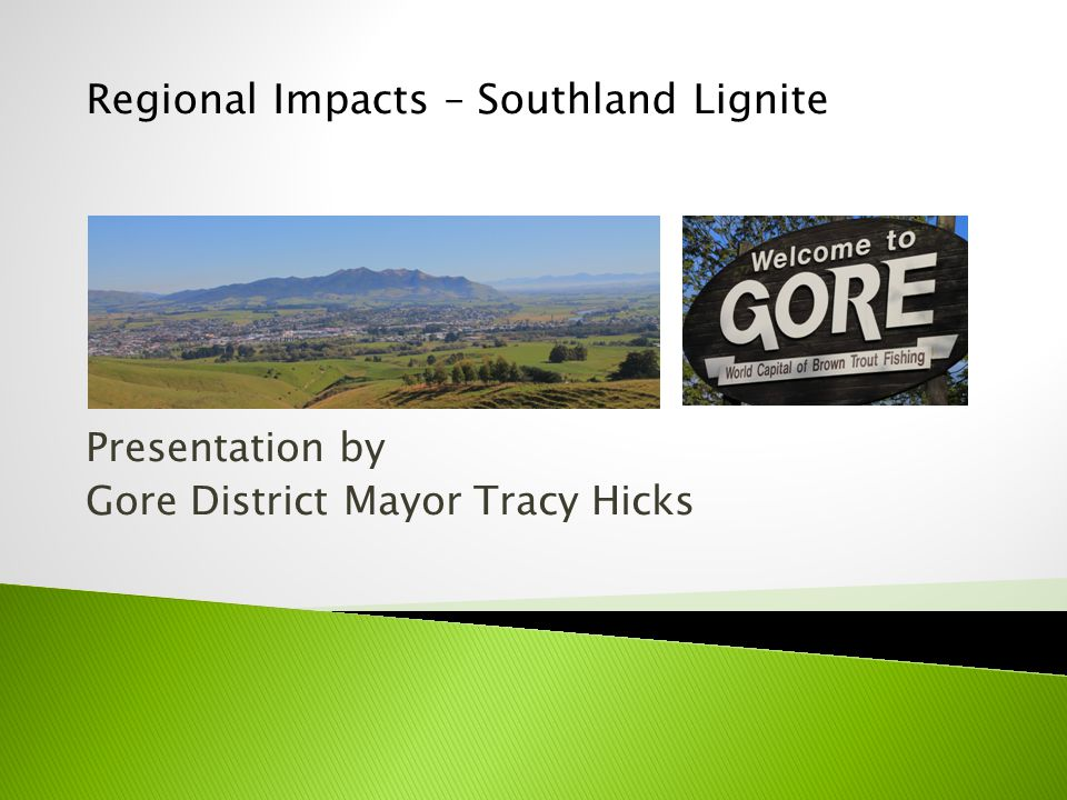 Presentation by Gore District Mayor Tracy Hicks Regional Impacts – Southland Lignite