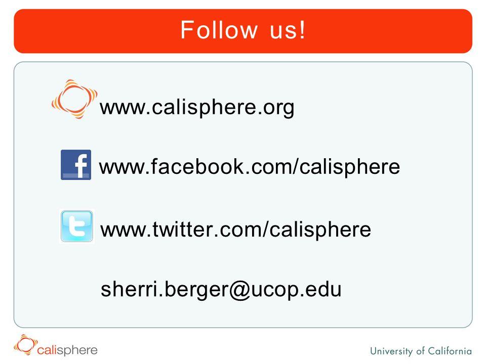 Follow us! www.facebook.com/calisphere www.twitter.com/calisphere www.calisphere.org sherri.berger@ucop.edu