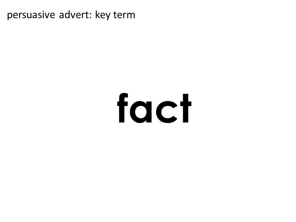 fact persuasive advert: key term