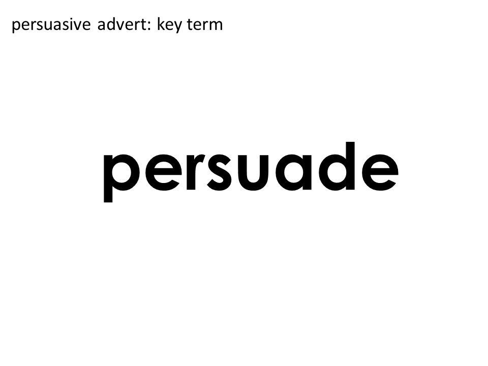 persuade persuasive advert: key term