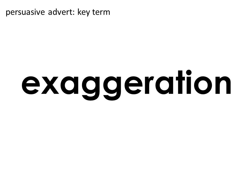 exaggeration persuasive advert: key term