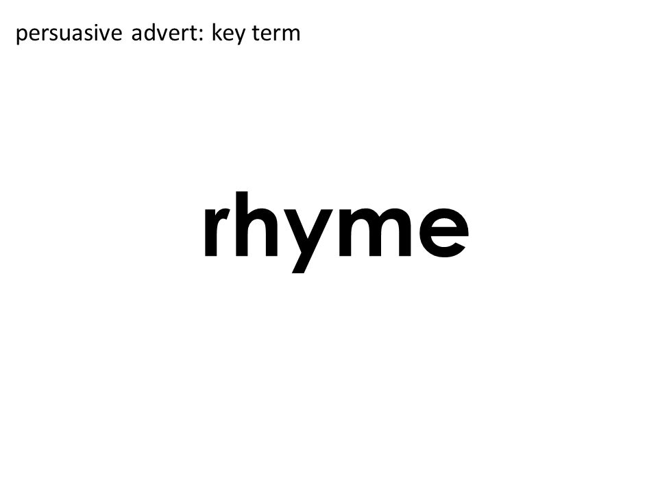rhyme persuasive advert: key term