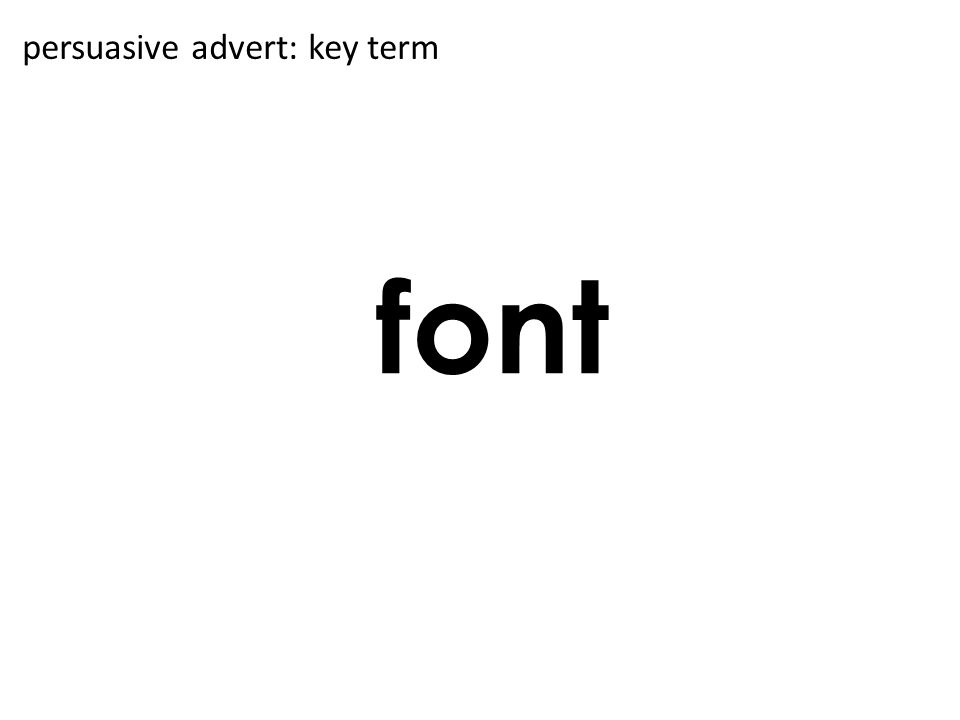font persuasive advert: key term