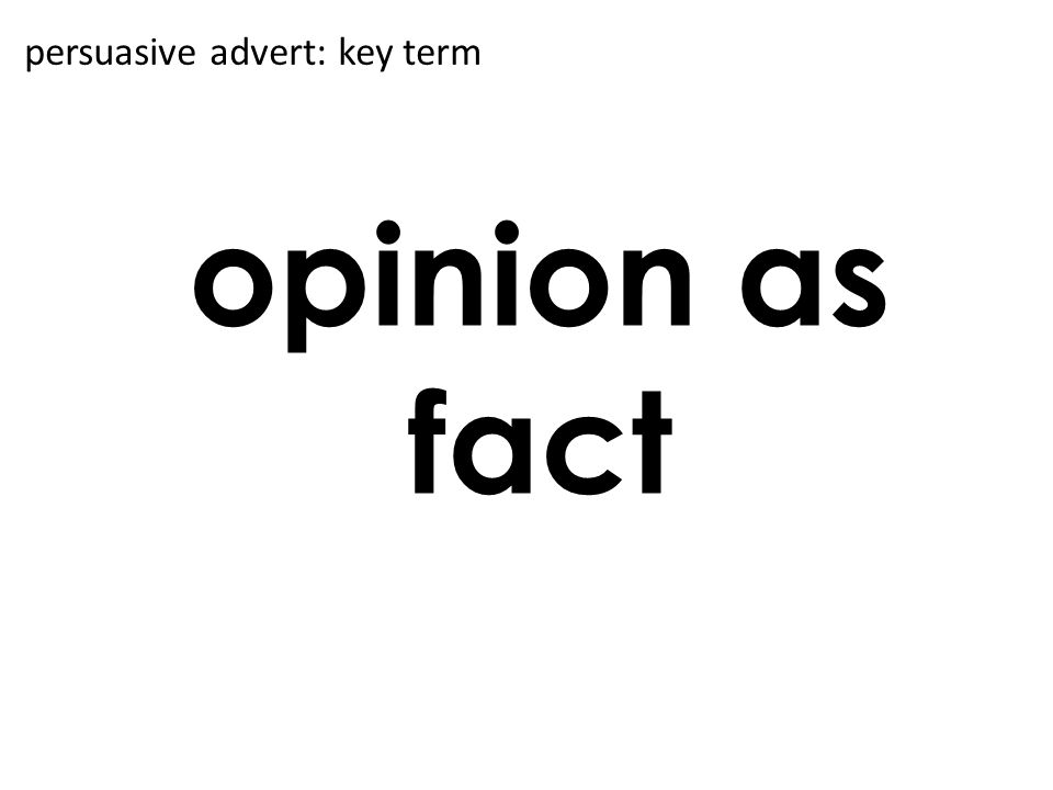 opinion as fact persuasive advert: key term