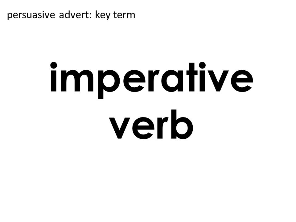 imperative verb persuasive advert: key term
