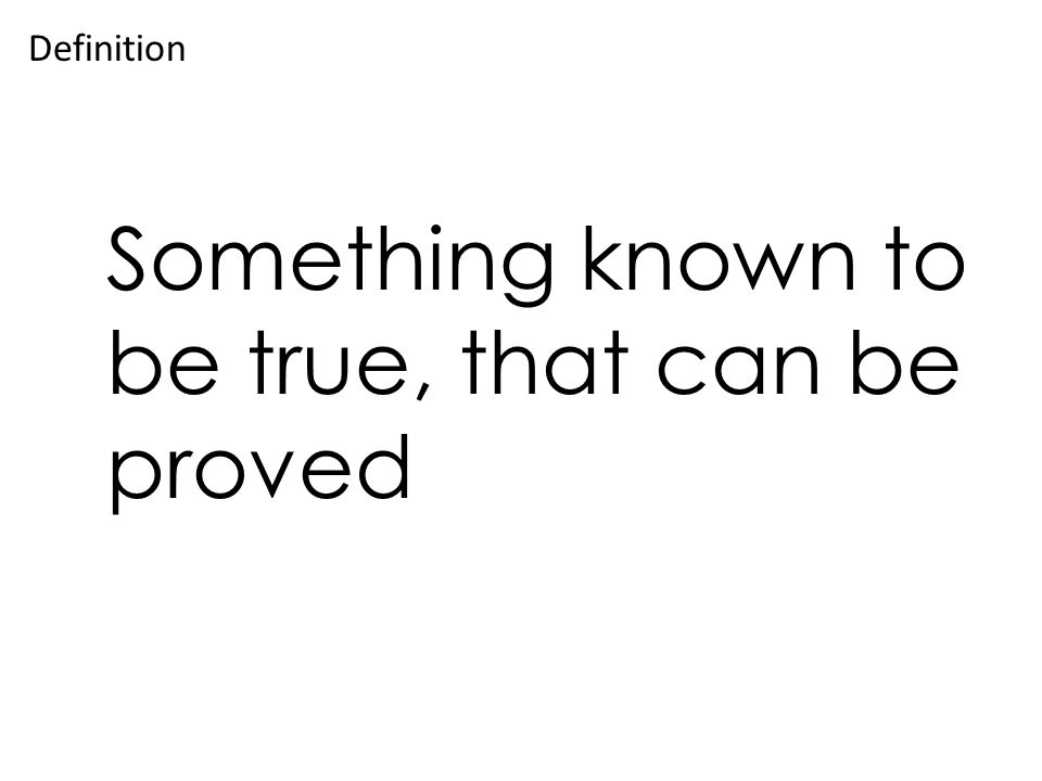 Something known to be true, that can be proved Definition