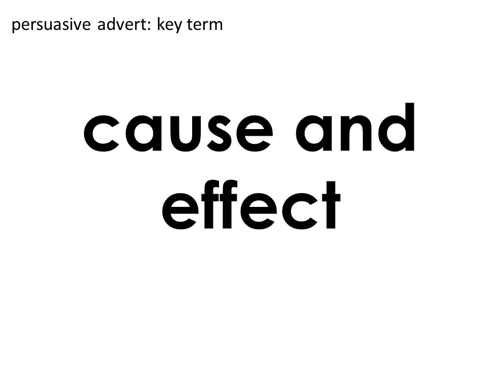 cause and effect persuasive advert: key term