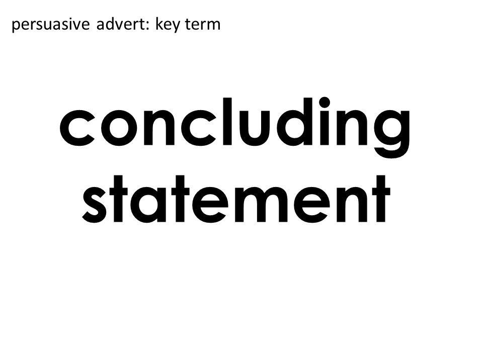 concluding statement persuasive advert: key term