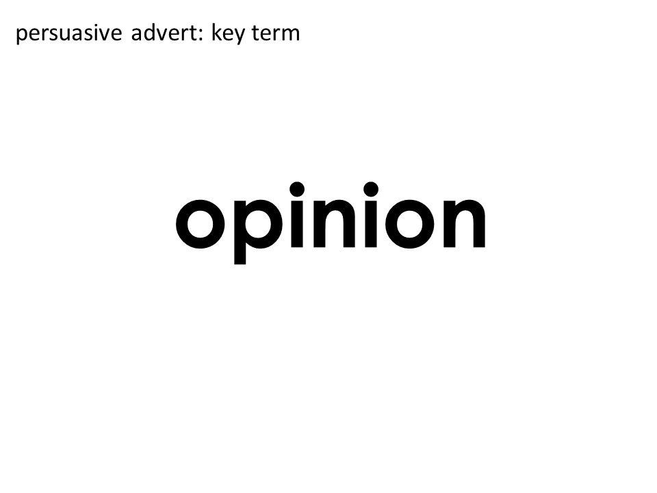 opinion persuasive advert: key term
