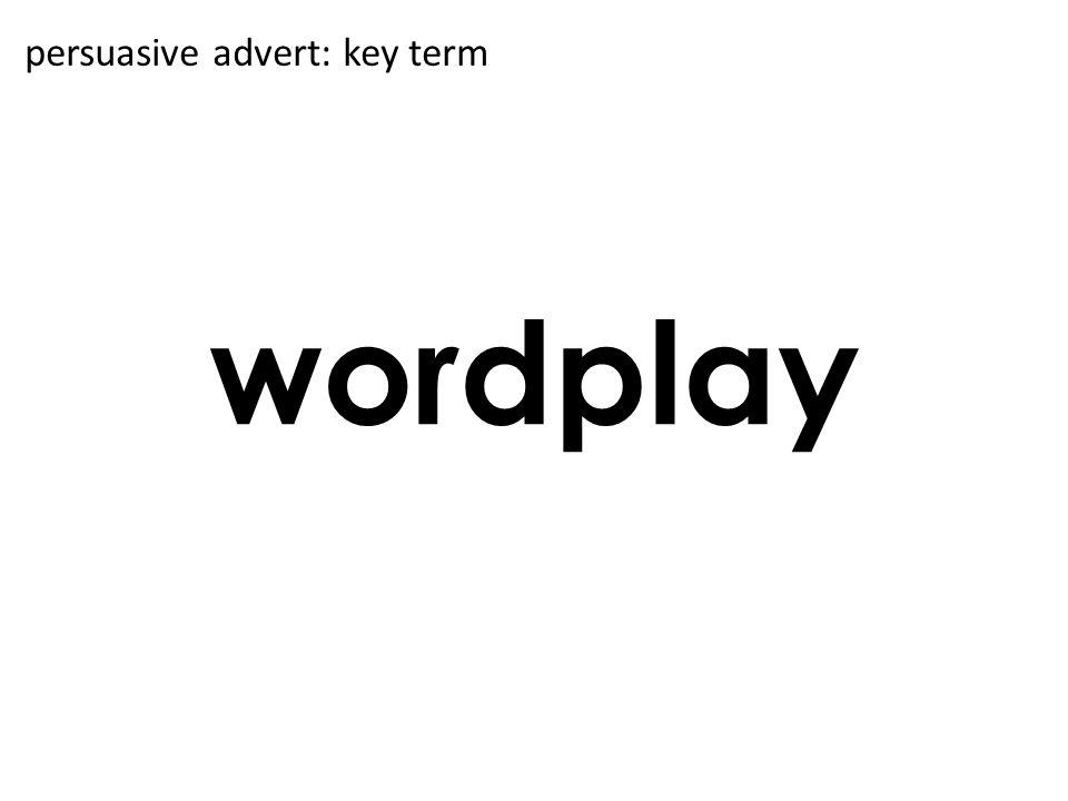 wordplay persuasive advert: key term