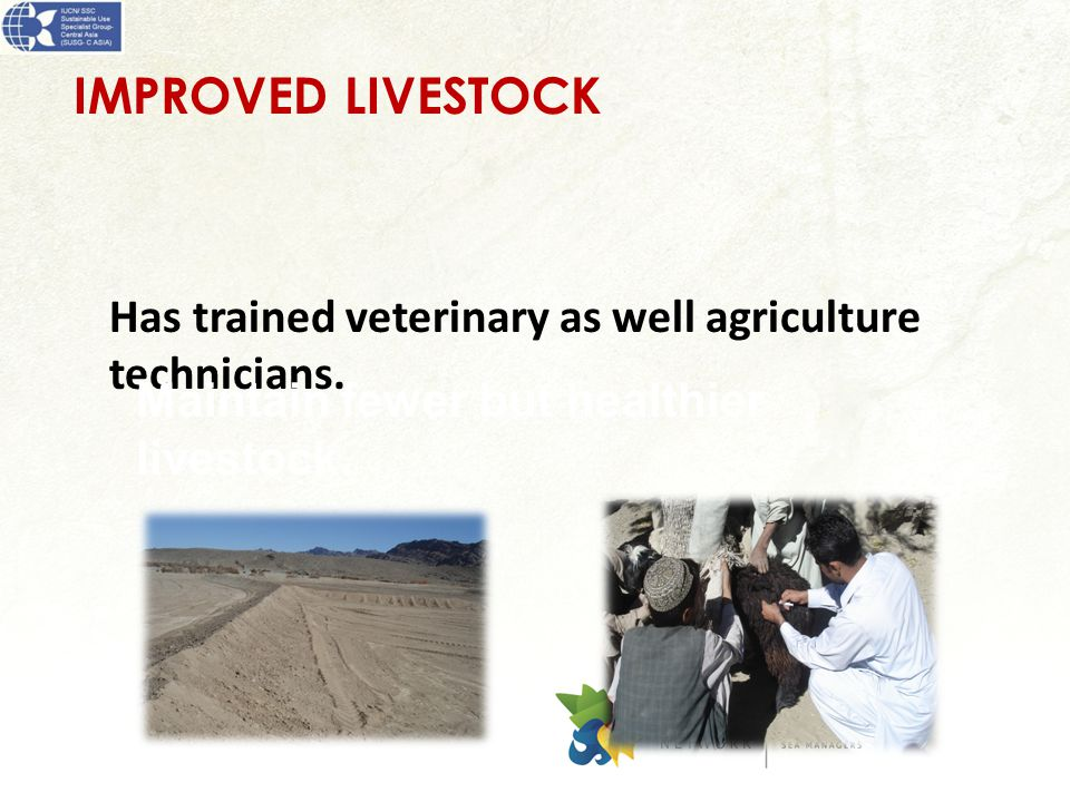 IMPROVED LIVESTOCK Has trained veterinary as well agriculture technicians.