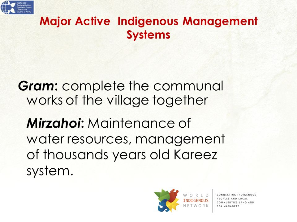 Major Active Indigenous Management Systems Gram : complete the communal works of the village together Mirzahoi : Maintenance of water resources, management of thousands years old Kareez system.