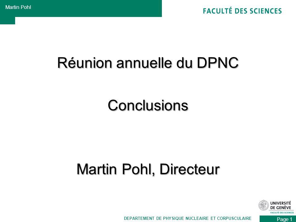 Page 1 Martin Pohl DEPARTEMENT DE PHYSIQUE NUCLEAIRE ET CORPUSCULAIRE Réunion annuelle du DPNC Conclusions Martin Pohl, Directeur