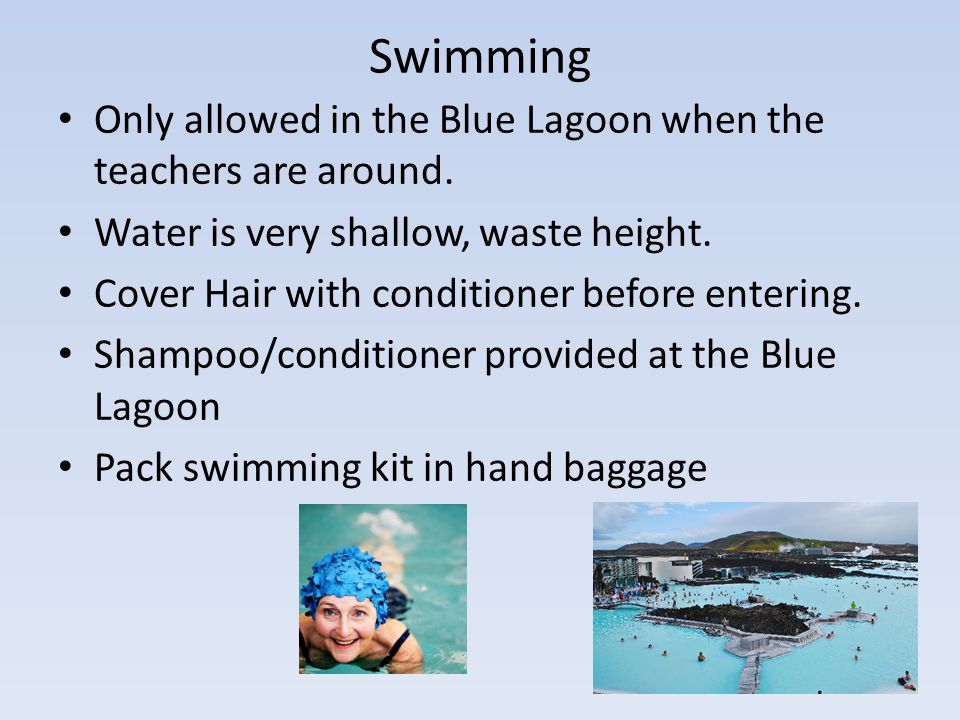 Swimming Only allowed in the Blue Lagoon when the teachers are around.