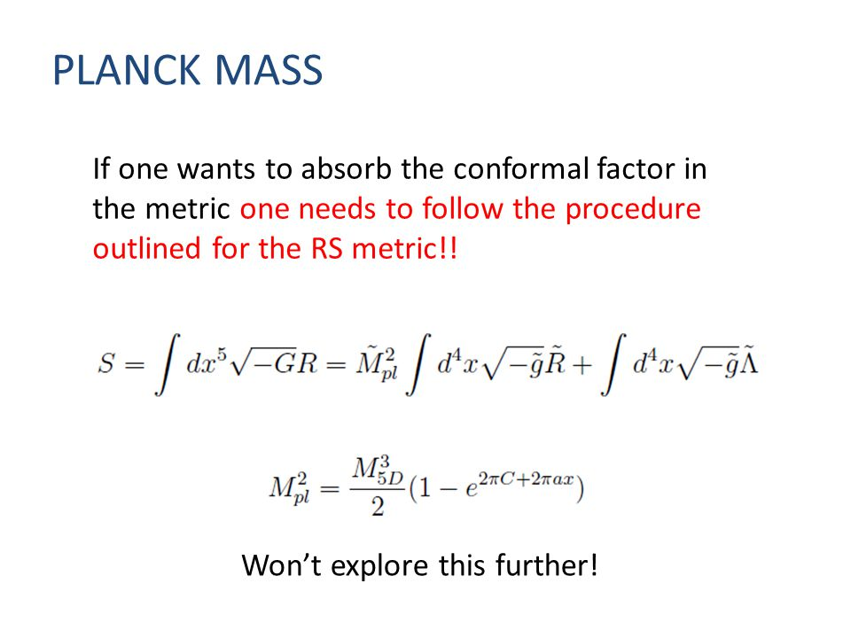 PLANCK MASS If one wants to absorb the conformal factor in the metric one needs to follow the procedure outlined for the RS metric!.