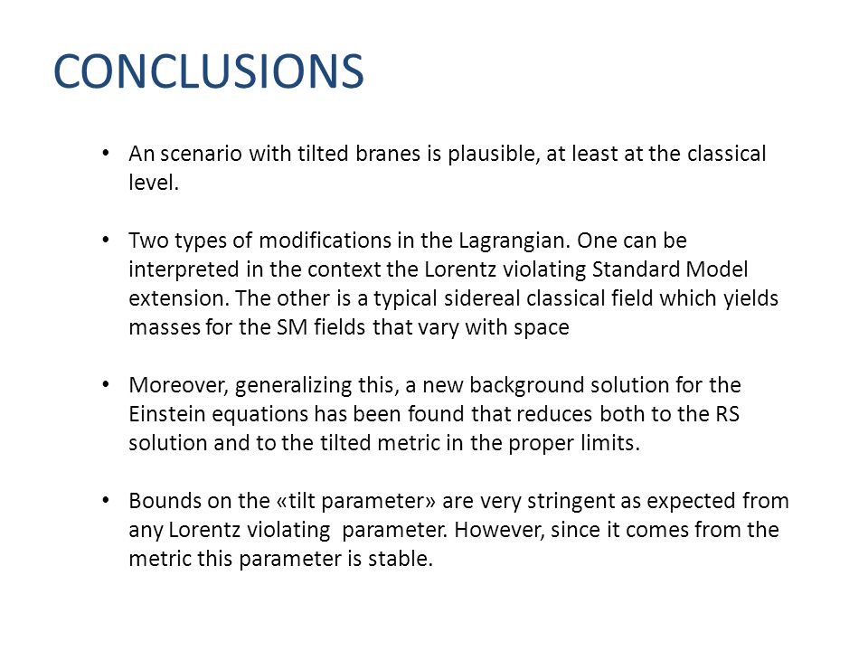 CONCLUSIONS An scenario with tilted branes is plausible, at least at the classical level.