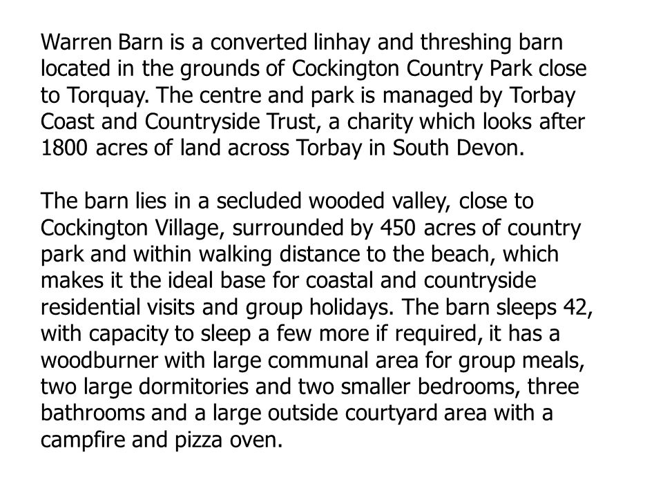 Warren Barn is a converted linhay and threshing barn located in the grounds of Cockington Country Park close to Torquay.