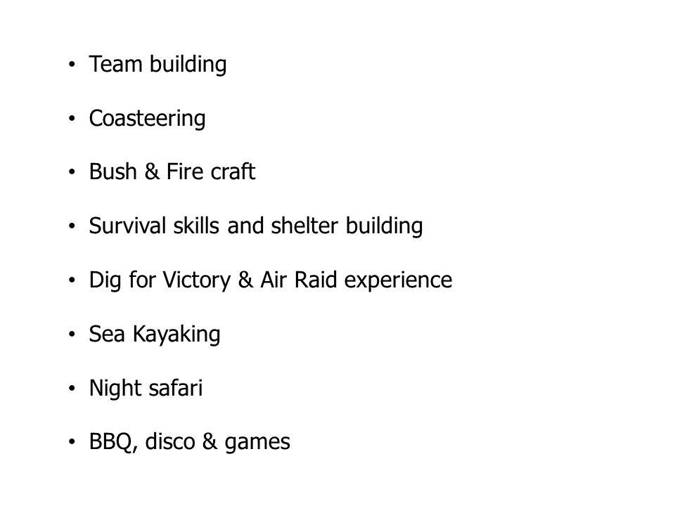 Team building Coasteering Bush & Fire craft Survival skills and shelter building Dig for Victory & Air Raid experience Sea Kayaking Night safari BBQ, disco & games