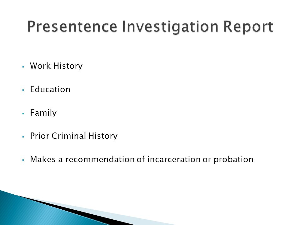 Work History  Education  Family  Prior Criminal History  Makes a recommendation of incarceration or probation