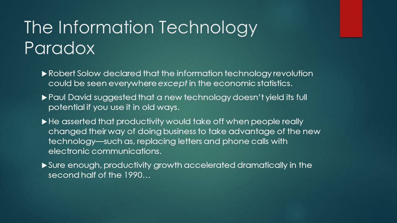 The Information Technology Paradox  Robert Solow declared that the information technology revolution could be seen everywhere except in the economic statistics.