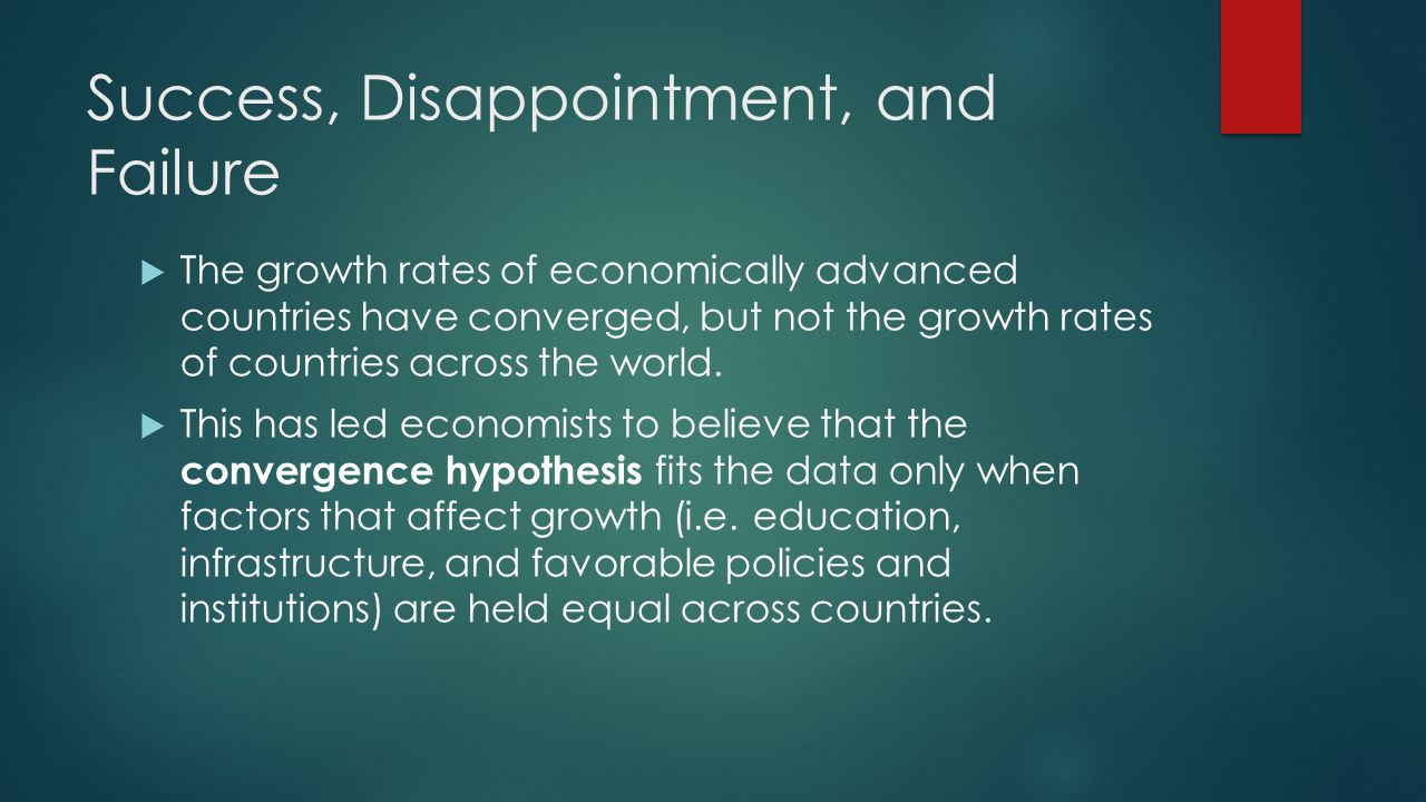 Success, Disappointment, and Failure  The growth rates of economically advanced countries have converged, but not the growth rates of countries across the world.