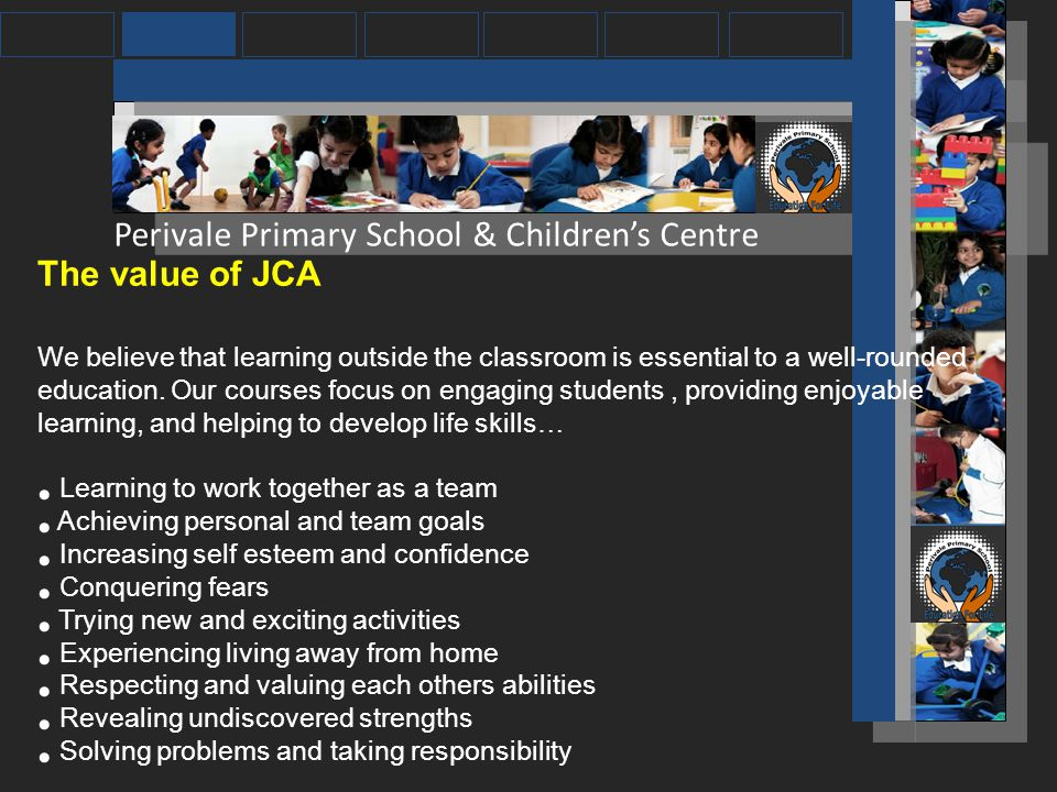 The value of JCA We believe that learning outside the classroom is essential to a well-rounded education.