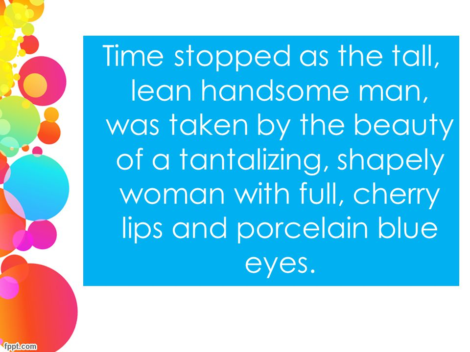 Time stopped as the tall, lean handsome man, was taken by the beauty of a tantalizing, shapely woman with full, cherry lips and porcelain blue eyes.