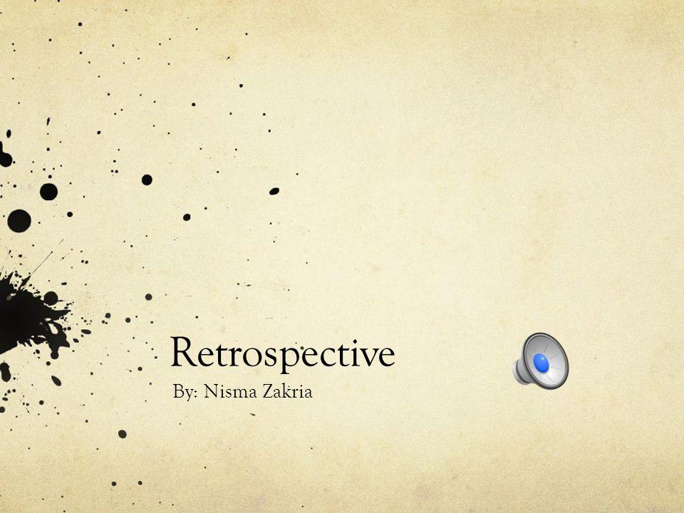 Retrospective By: Nisma Zakria