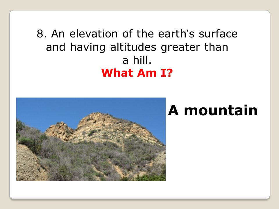 8. An elevation of the earth's surface and having altitudes greater than a hill.