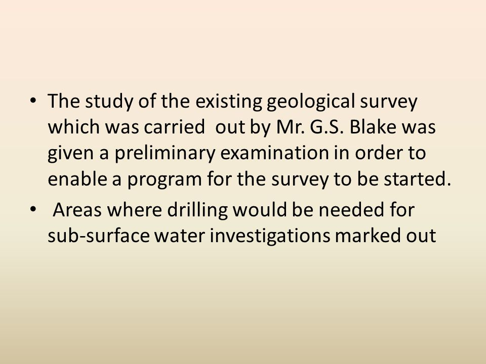 The study of the existing geological survey which was carried out by Mr.