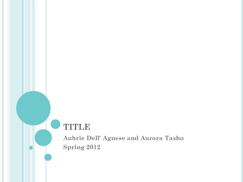 TITLE Aubrie Dell' Agnese and Aurora Tasho Spring 2012
