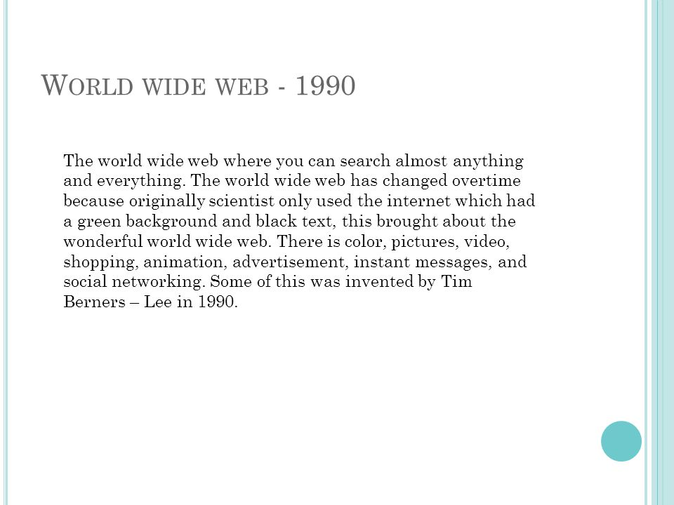 W ORLD WIDE WEB - 1990 The world wide web where you can search almost anything and everything.