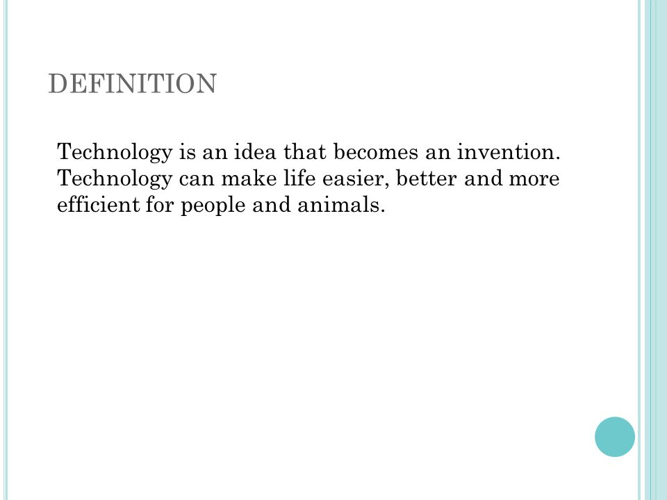 DEFINITION Technology is an idea that becomes an invention.