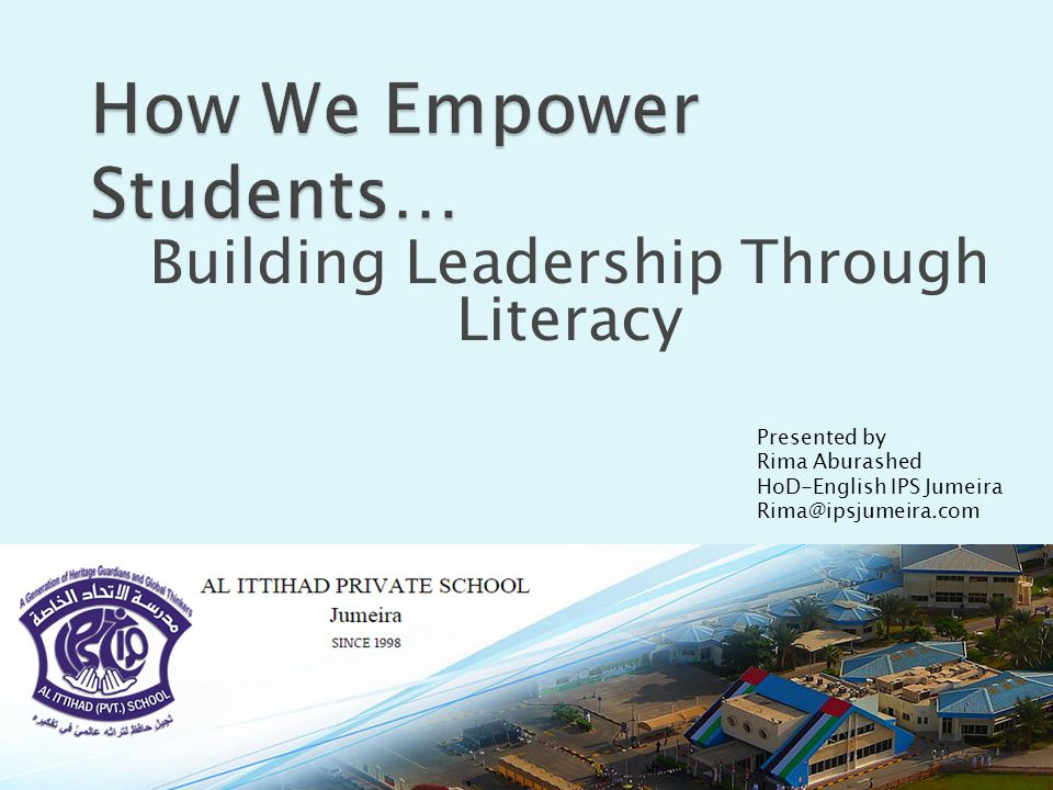Building Leadership Through Literacy Presented by Rima Aburashed HoD-English IPS Jumeira Rima@ipsjumeira.com