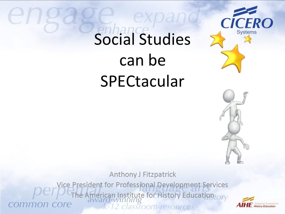 Social Studies can be SPECtacular Anthony J Fitzpatrick Vice President for Professional Development Services The American Institute for History Education
