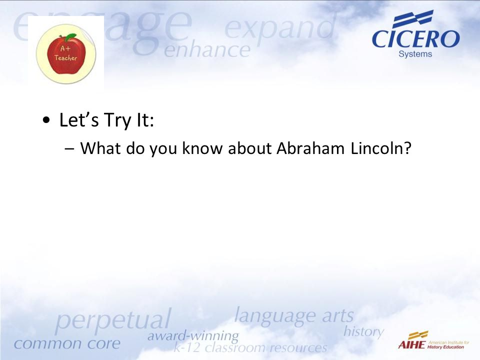 Let's Try It: –What do you know about Abraham Lincoln