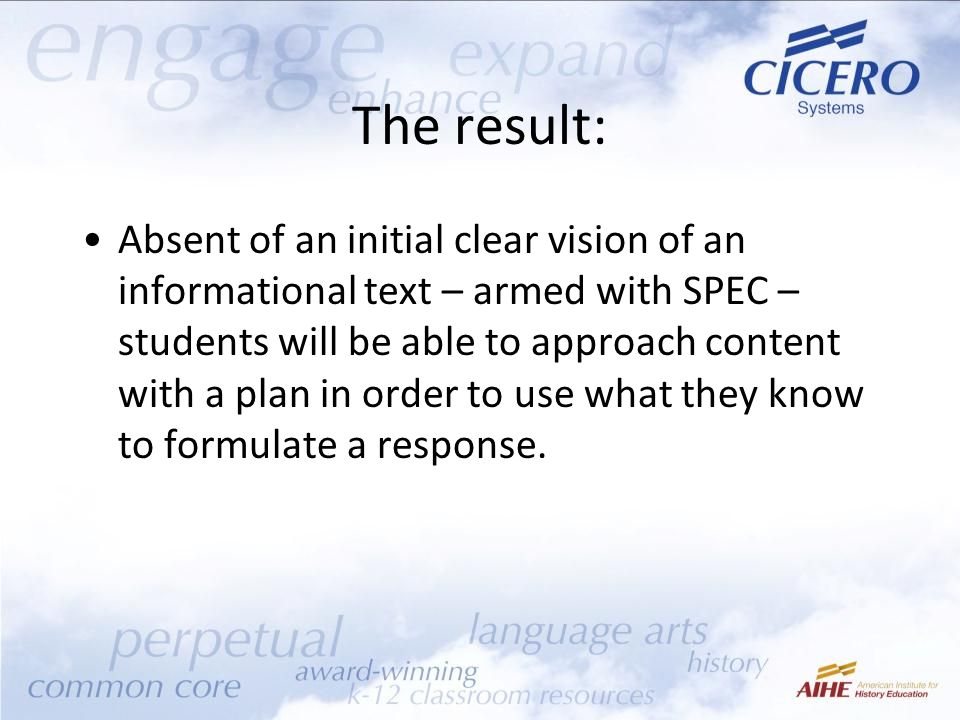 The result: Absent of an initial clear vision of an informational text – armed with SPEC – students will be able to approach content with a plan in order to use what they know to formulate a response.