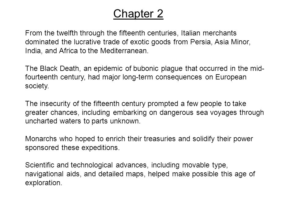 Chapter 2 From the twelfth through the fifteenth centuries, Italian merchants dominated the lucrative trade of exotic goods from Persia, Asia Minor, India, and Africa to the Mediterranean.