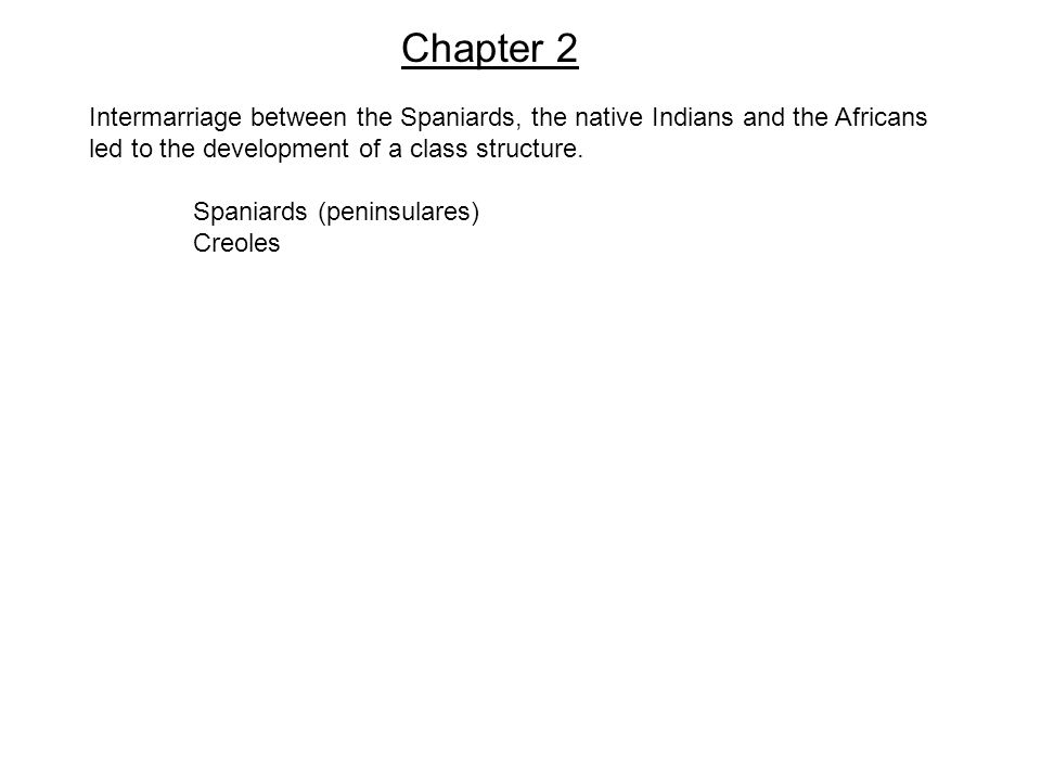 Chapter 2 Intermarriage between the Spaniards, the native Indians and the Africans led to the development of a class structure.