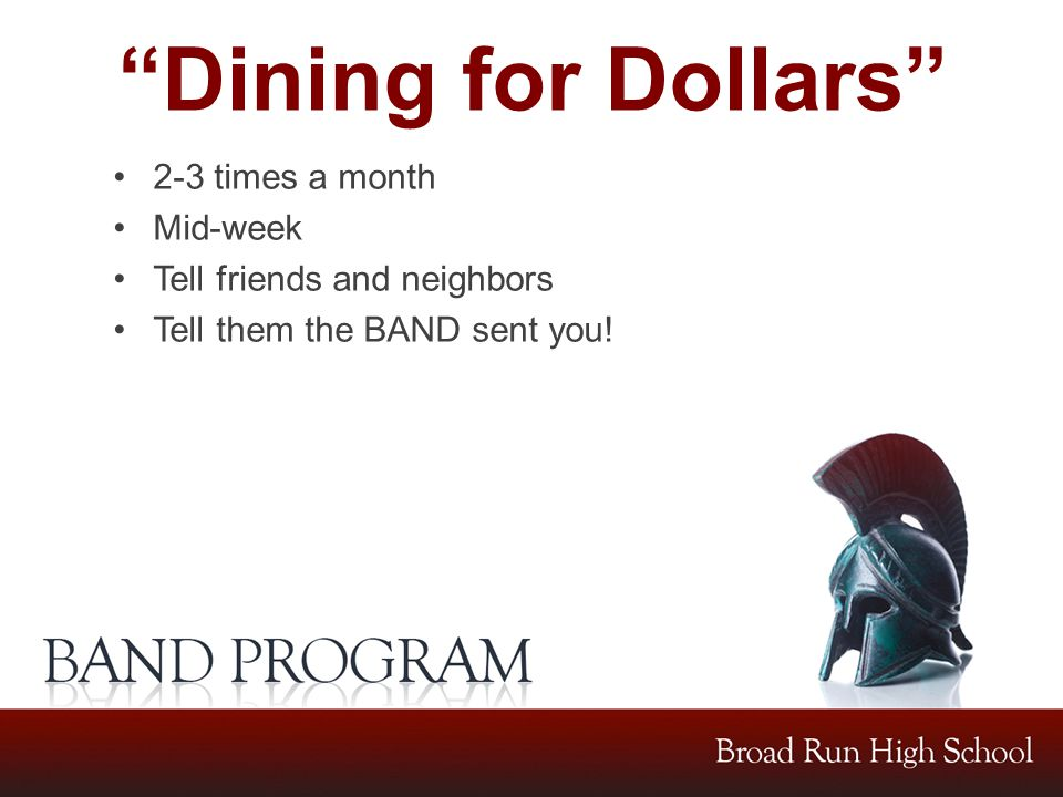 Dining for Dollars 2-3 times a month Mid-week Tell friends and neighbors Tell them the BAND sent you!
