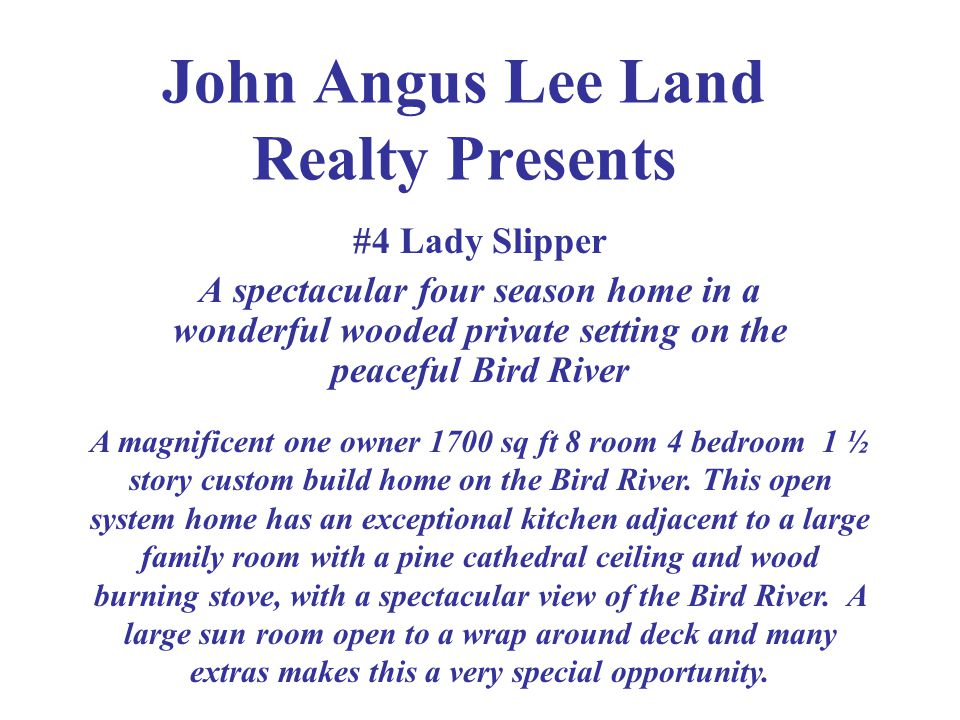 John Angus Lee Land Realty Presents #4 Lady Slipper A spectacular four season home in a wonderful wooded private setting on the peaceful Bird River A