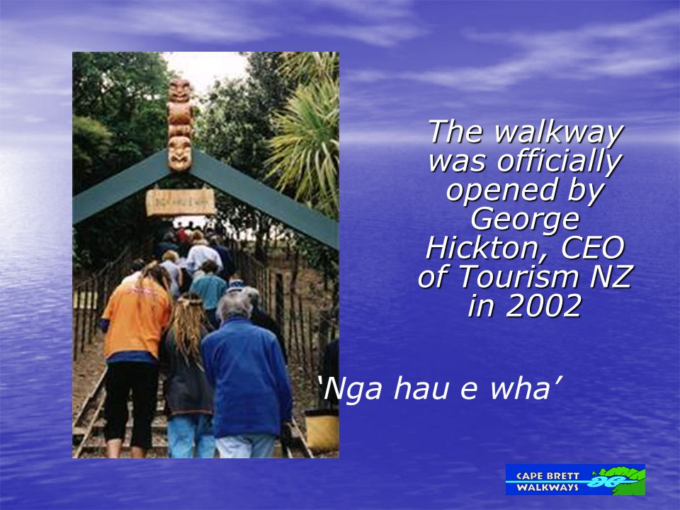 The walkway was officially opened by George Hickton, CEO of Tourism NZ in 2002 'Nga hau e wha'