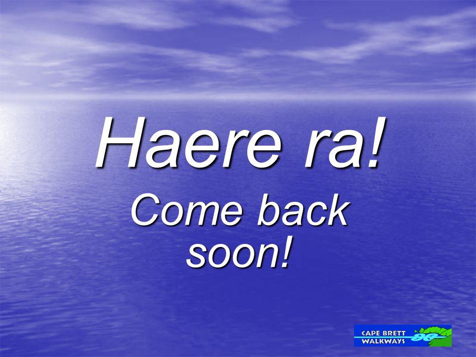 Haere ra! Come back soon!