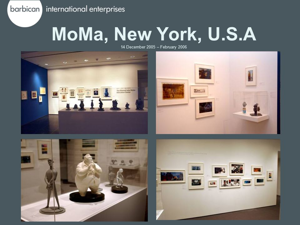 MoMa, New York, U.S.A 14 December 2005 – February 2006