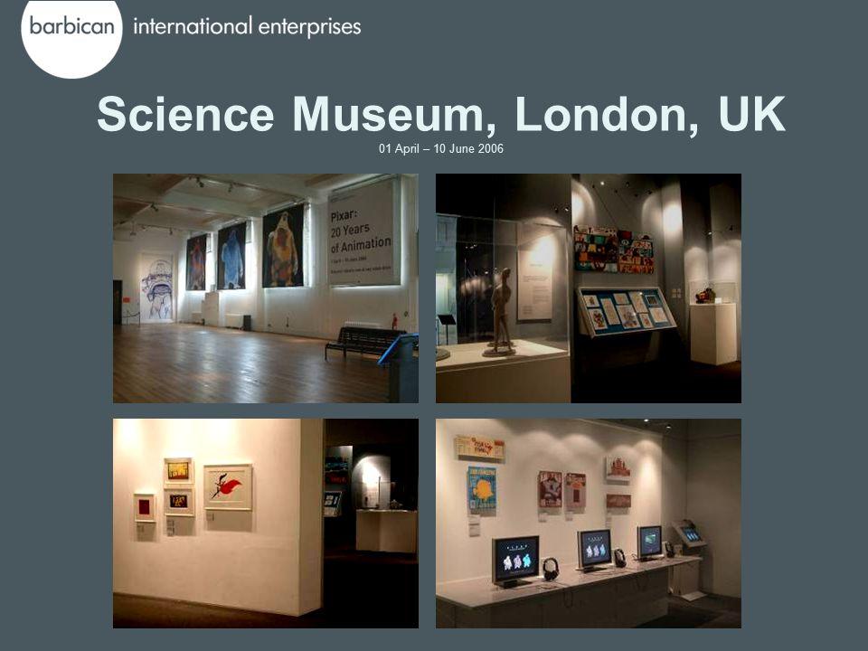 Science Museum, London, UK 01 April – 10 June 2006