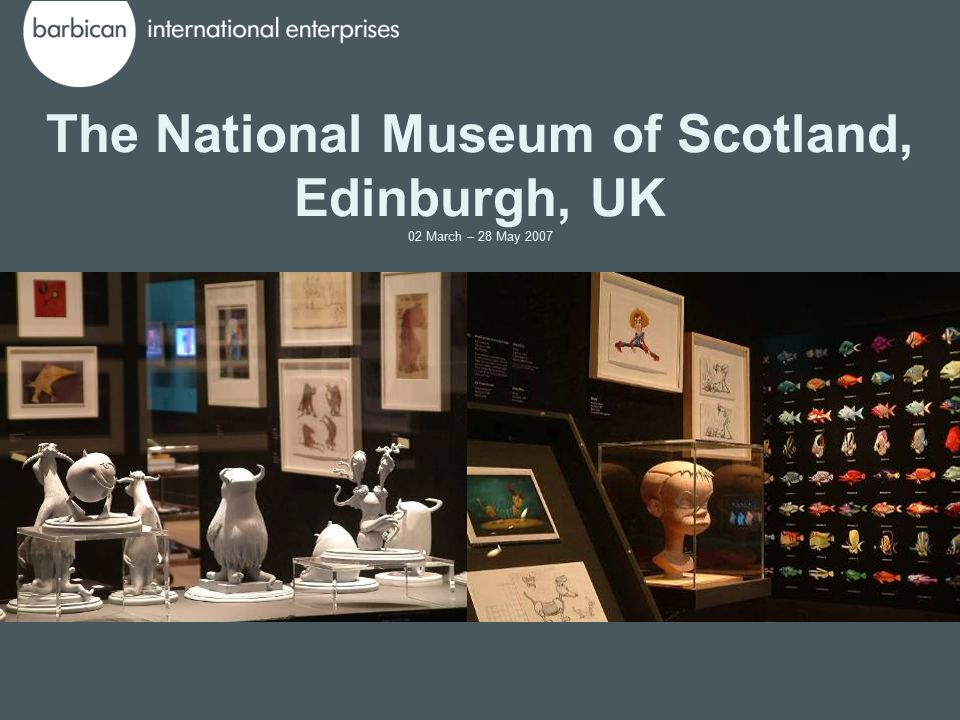 The National Museum of Scotland, Edinburgh, UK 02 March – 28 May 2007
