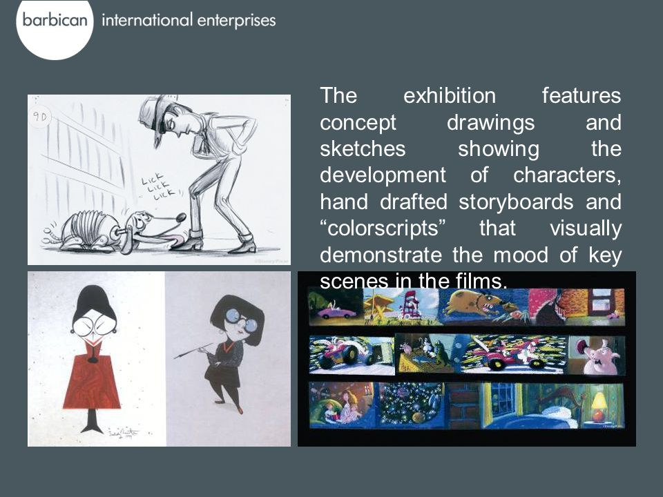 "The exhibition features concept drawings and sketches showing the development of characters, hand drafted storyboards and ""colorscripts"" that visually"
