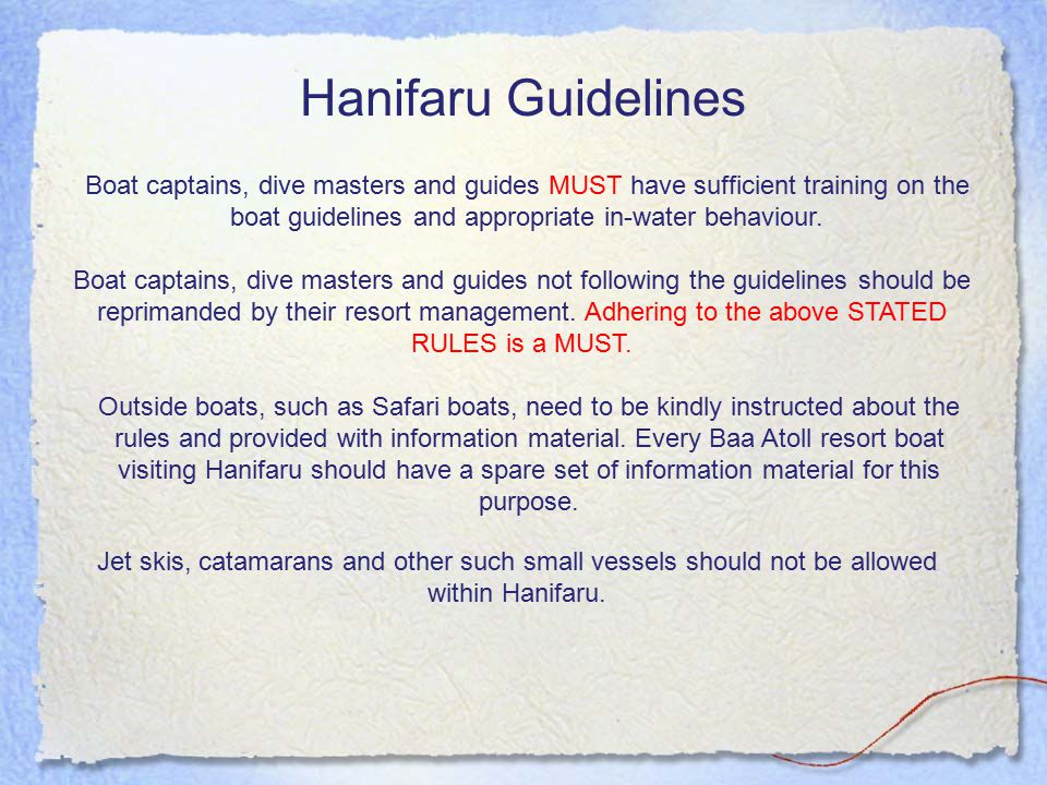 Hanifaru Guidelines Boat captains, dive masters and guides not following the guidelines should be reprimanded by their resort management.