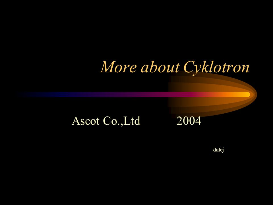 More about Cyklotron Ascot Co.,Ltd 2004 dalej