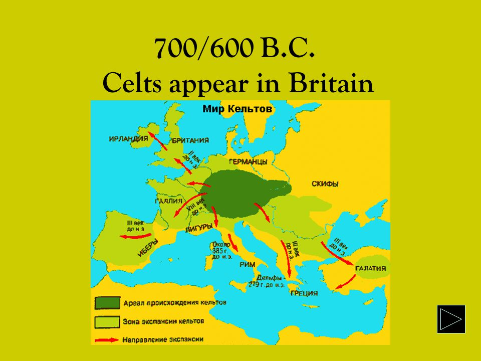 700/600 B.C. Celts appear in Britain
